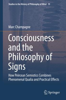 https://www.amazon.com/Consciousness-Philosophy-Signs-Semiotics-Phenomenal/dp/3319733370/ref=sr_1_2?s=books&ie=UTF8&qid=1515175983&sr=1-2&keywords=marc+champagne