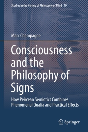 https://www.amazon.com/Consciousness-Philosophy-Signs-Semiotics-Phenomenal/dp/3319733370/ref=sr_1_2?s=books&ie=UTF8&qid=1515175983&sr=1-2&keywords=marc+champagne